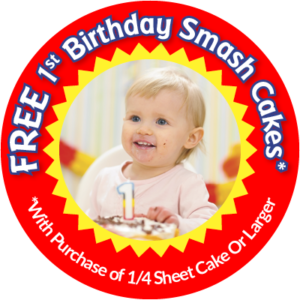 Free 1st Birthday Smash Cakes With Purchase of 1/4 Sheet Cake or Larger